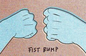 fist bump!